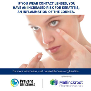If you wear contact lenses, you have an increased risk for keratitis, an inflammation of the cornea.