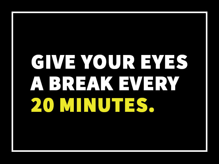 Give Your Eyes a Break Every 20 Minutes.
