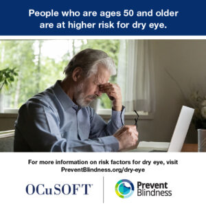 People who are ages 50 and older are at higher risk for dry eye.